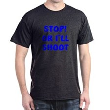 STOP OR I`LL SHOOT-blue- DARK T-Shirt