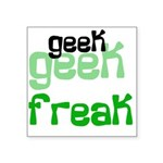 geekfreakshirt.png Square Sticker 3
