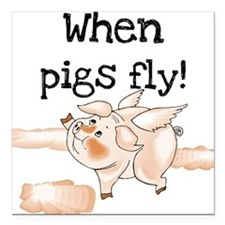 "whenpigsflyaa.png Square Car Magnet 3"" x 3"""