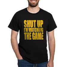Shut Up Im Watching The Game T-Shirt