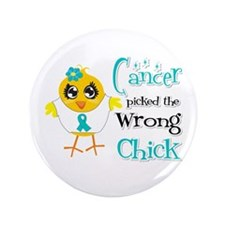 "Ovarian Cancer Picked The Wrong Chick 3.5"" Button"