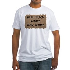 Will Turn Wood For Food Shirt
