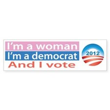 I'm a Woman, I'm a Democrat, and I Vote! Bumper Sticker