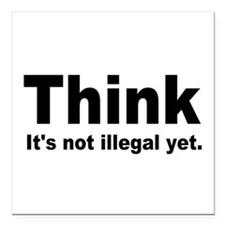 THINK ITS NOT ILLEGAL YET.png Square Car Magnet 3""
