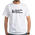 Trust Me I'm a Librarian White T-Shirt