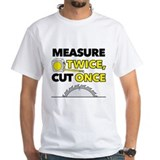 Measure Twice, Cut Once Shirt