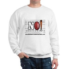 NO! I'm Watching Football! Sweatshirt