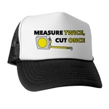 Measure Once, Cut Twice Trucker Hat