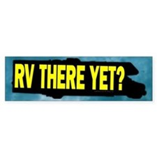 RV There Yet? Bumper Bumper Sticker