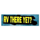 RV There Yet? Bumper Bumper Stickers