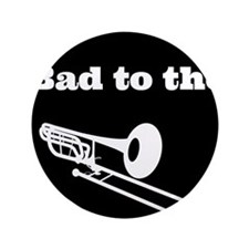 "Bad to the Trombone 3.5"" Button"