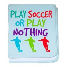 Play Soccer Sports Quote baby blanket