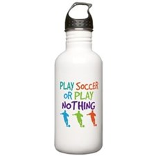Play Soccer Sports Quote Water Bottle