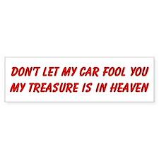 Dont let my car fool you Bumper Sticker