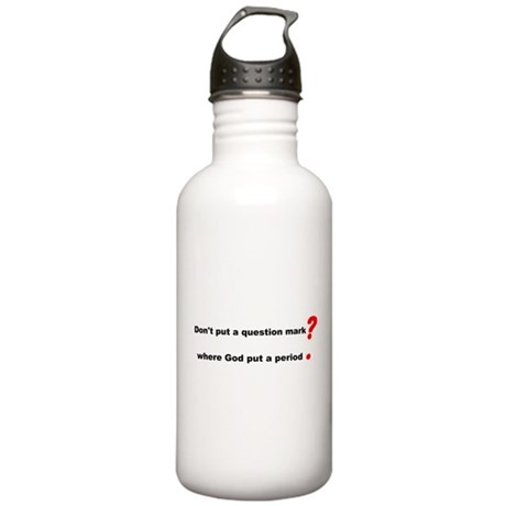 Dont put a question mark... Stainless Water Bottle