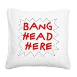Bang Head Here Square Canvas Pillow