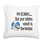 Your Opinion Wasn't In It Square Canvas Pillow