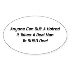 Anyone Can Buy A Hotrod It Takes A Real Man To Bui