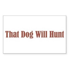 That Dog Will Hunt Rectangle Decal