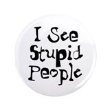 Stupid People 3.5&quot; Button