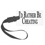 Rather Be Cheating Large Luggage Tag