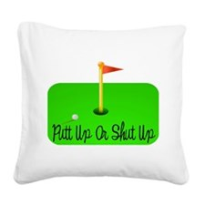 Putt Up Or Shut Up Square Canvas Pillow