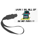 All Up In My Grill Large Luggage Tag