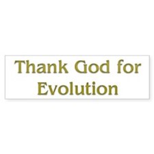 thank god for evolution Bumper Bumper Sticker