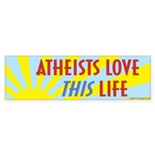 Atheists Love This Life Bumper Sticker