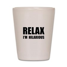 Relax Hilarious Shot Glass