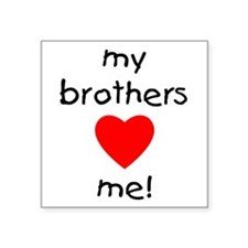 "brothersloveme.png Square Sticker 3"" x 3"""