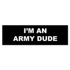 I'm An Army Dude Bumper Car Sticker