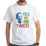 Yes We Did Twice! Shirt
