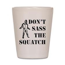 Dont sass the Squatch Shot Glass