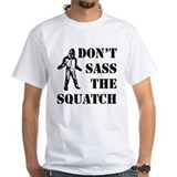 Dont sass the Squatch Shirt