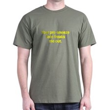 Your pre-sneeze face freaks me out T-Shirt