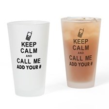 Keep Calm and Call - Add Your Phone # Drinking Gla
