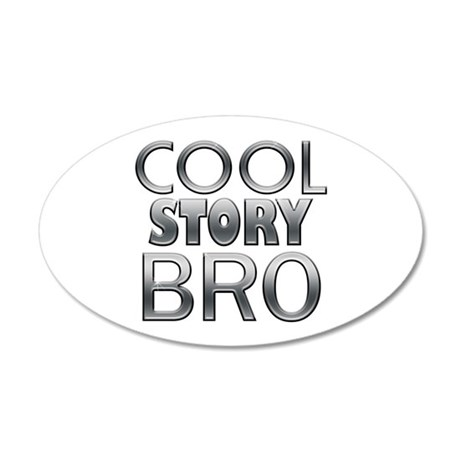 Cool Story Bro 35x21 Oval Wall Decal
