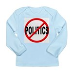 Anti / No Politics Long Sleeve Infant T-Shirt