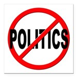 Anti / No Politics Square Car Magnet 3