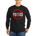 Anti / No Politics Long Sleeve Dark T-Shirt