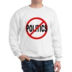 Anti / No Politics Sweatshirt