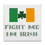 Fight Me, I'm Irish Tile Coaster