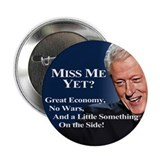 Bill Clinton Miss Me Yet 2.25&amp;quot; Button