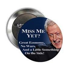 "Bill Clinton Miss Me Yet 2.25"" Button (10 pac"