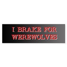 I Brake For Werewolves Bumper Bumper Sticker