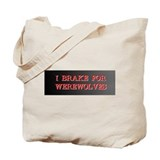 I Brake For Werewolves Tote Bag