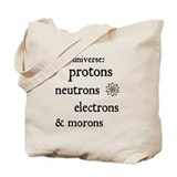 Protons Neutrons Electrons Morons Tote Bag