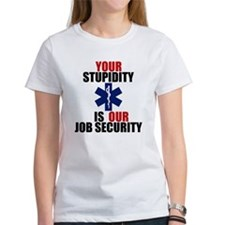 Your Stupidity is my Job Security Tee