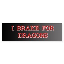 I Brake for Dragons Bumper Bumper Sticker